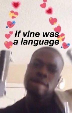 If vine was a language  by qtsolita