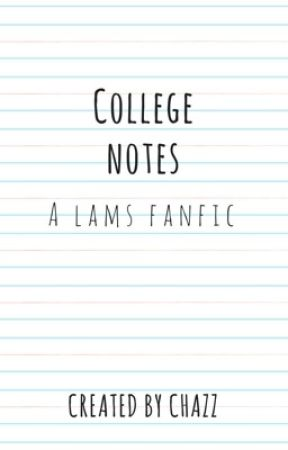 College Notes- A Lams Fanfiction (DISCONTINUED) by -Chazz-