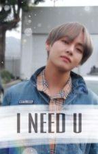 i need u ; kim taehyung ✔️ by btstydia