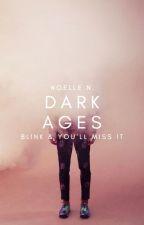 4.6 | Dark Ages ✓ by hepburnettes