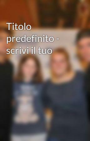Titolo predefinito - scrivi il tuo by CristinaCordileone4