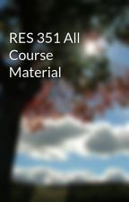 RES 351 All Course Material by KrissPavik
