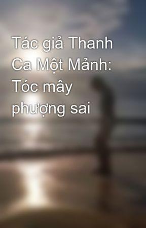 Tác giả Thanh Ca Một Mảnh: Tóc mây phượng sai by lacmathunnie