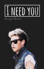 I Need You (A Niall Horan fanfic) by honeynut_horan