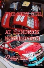( NASCAR) The New Girl at Hendrick Motorsports by DestinyElliott4824