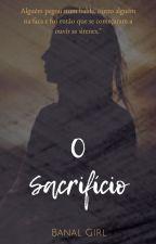 O sacrifício by BanalGirl