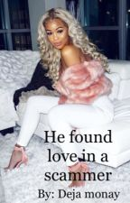 He found love in a scammer  by deja620