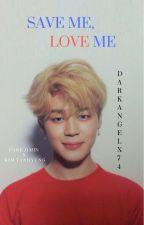 Save me, Love me BL [Park Jimin X Kim Taehyung Fanfic] by darkangelx74
