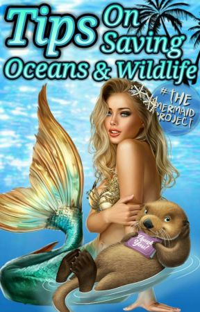Tips On Saving Oceans & Wildlife   ✔ © by TheMermaidProject