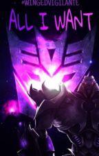 All I Want - Megatron X Reader by WingedVigilante