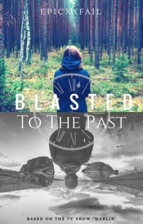 Blasted to the Past (Merlin)  by vaporizeniall