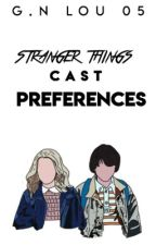 STRANGER THINGS CAST PREFERENCES  by gnlou05