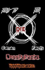 Facts to DIE for: CANON CREEPYPASTA FACTS by DystopicReality