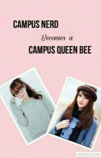 Campus Nerd Becomes The Campus Queen Bee