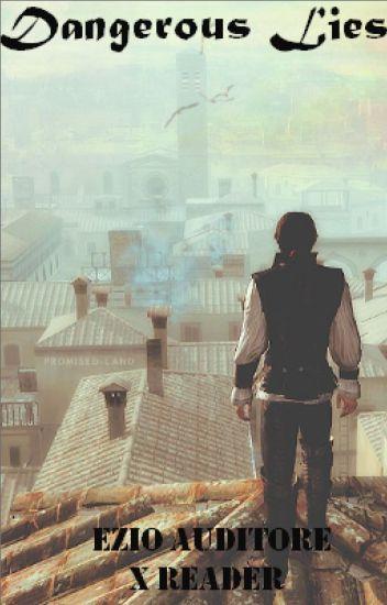 Dangerous Lies (Ezio Auditore x Reader)