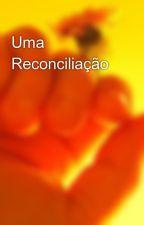 Uma Reconciliação by CrazyAlways18