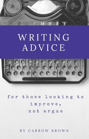 Writing Advice: For Those Looking to Improve, Not Argue by CarrowBrown