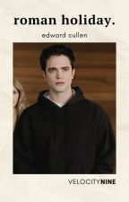 -roman holiday | edward cullen by velocitynine