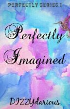 Perfectly Imagined by DIZZYdarious