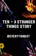 ✓  TEN ~ A STRANGER THINGS STORY by EverythingST