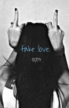 fake love. (COMPLETE) by EDGYETH