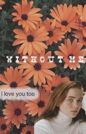 W I T H O U T  M E ( Sadie Sink! ) by billiecouldgetitlol