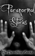 Paranormal Stories by thethreestorygeeks