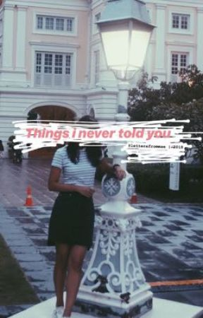 Things I Never Told You.  by lettersfromMae