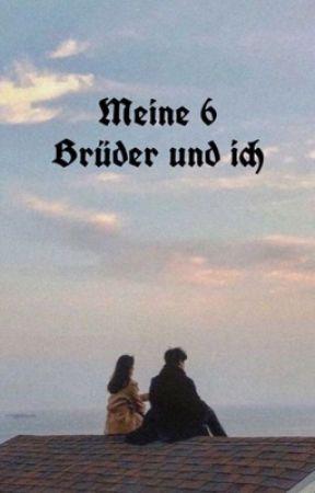 Meine 6 Brüder und ich  ✔️ (ABGESCHLOSSEN) by good_sadness