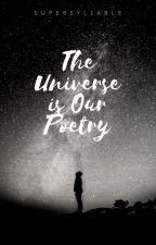 The Universe is Our Poetry by writebysyllable