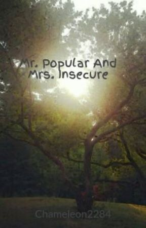 Mr. Popular And Mrs. Insecure by Chameleon2284