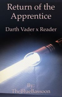 Return of the Apprentice (Darth Vader x Reader) cover
