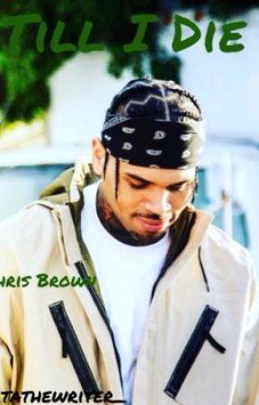 Till I Die - Chris Brown  by kitathewriter_