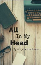 All In My Head ➳ Poetry by mb_eratosthenes