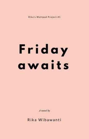 Friday awaits by seriouslyrika