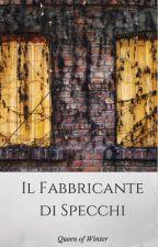 Il Fabbricante di Specchi by queenofwinter81