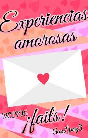 Experiencias Amorosas ¡Fails! by GusLpez3