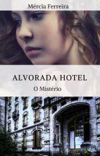 Alvorada Hotel - O mistério by MerciaFerreira