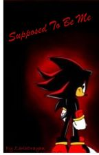Supposed To Be Me (Shadow x Reader) by ZairaDrayan