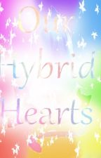 Our Hybrid Hearts by Livilou2005