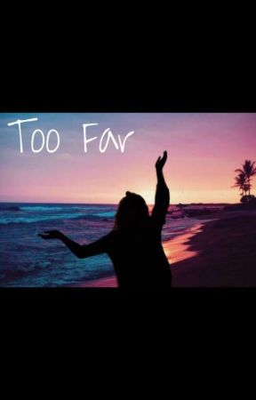 TOO FAR by youdontknowshit