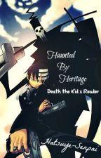 Haunted by Heritage - Death the Kid x Reader ~HIATUS~ by Hatsuye-Heichou