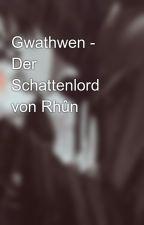 Gwathwen - Der Schattenlord von Rhûn by missymausi