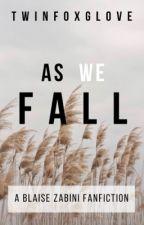 As We Fall (Blaise Zabini Fanfiction) by TwinFoxglove