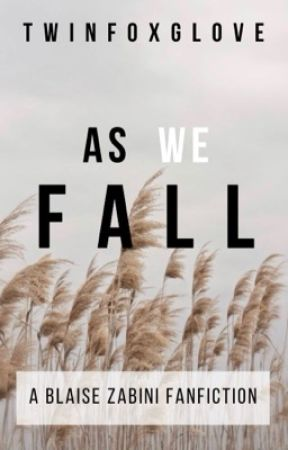 As We Fall (Blaise Zabini Fanfiction) by TwinFoxglove