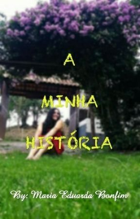 A Minha História by MariaEduardaBonfimde