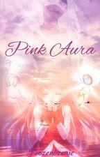 Pokemon: Pink Aura [Under major editing]  by Frozenbeenie