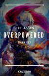 Life As An Overpowered Dark Elf  cover