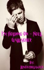 I'm holding on - Noel Gallagher by Loveisthelawxx