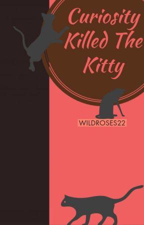 Curiosity Killed The Kitty by WildRoses22